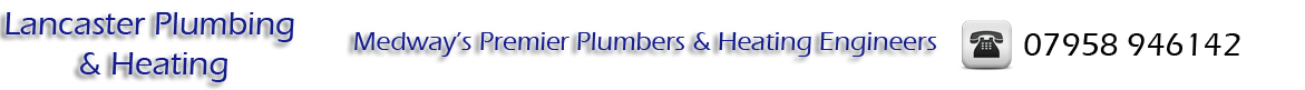 Lancaster Plumbing & Heating - Medway Plumbers & Heating Engineers